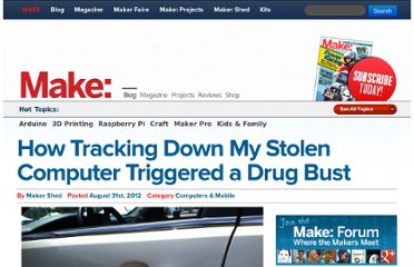 http://blog.makezine.com/2012/08/31/how-tracking-down-my-stolen-computer-triggered-a-drug-bust/