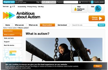 http://www.ambitiousaboutautism.org.uk/page/about_autism/what_is_autism.cfm