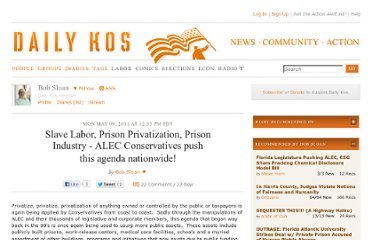 http://www.dailykos.com/story/2011/05/09/974443/-Slave-Labor-Prison-Privatization-Prison-Industry-ALEC-Conservatives-push-this-agenda-nationwide