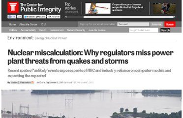 http://www.publicintegrity.org/2011/09/13/6359/nuclear-miscalculation-why-regulators-miss-power-plant-threats-quakes-and-storms