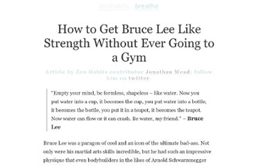 http://zenhabits.net/how-to-get-bruce-lee-like-strength-without-ever-going-to-a-gym/