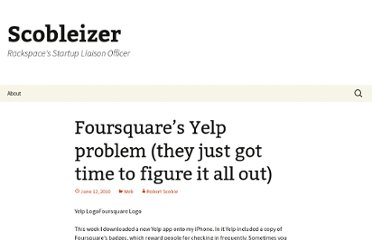 http://scobleizer.com/2010/06/12/foursquares-yelp-problem-they-just-got-time-to-figure-it-all-out/
