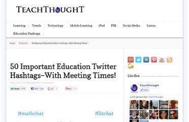 http://www.teachthought.com/social-media/50-important-education-twitter-hashtags-with-meeting-times/