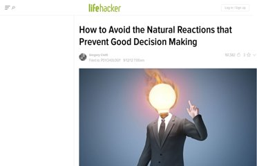 http://lifehacker.com/5942419/how-to-avoid-the-natural-reactions-that-prevent-good-decision-making