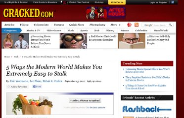 http://www.cracked.com/article_20018_5-ways-modern-world-makes-you-extremely-easy-to-stalk.html