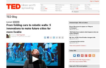http://blog.ted.com/2012/09/13/from-folding-cars-to-robotic-walls-5-innovations-to-make-future-cities-far-more-livable/