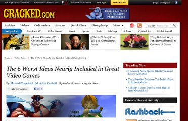 http://www.cracked.com/article_20022_the-6-worst-ideas-nearly-included-in-great-video-games.html