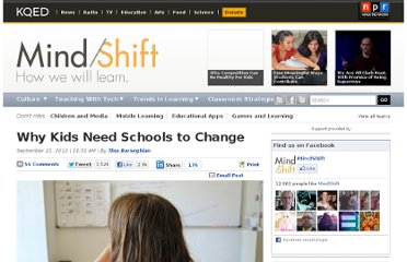 http://blogs.kqed.org/mindshift/2012/09/why-kids-need-schools-to-change/#more-23931
