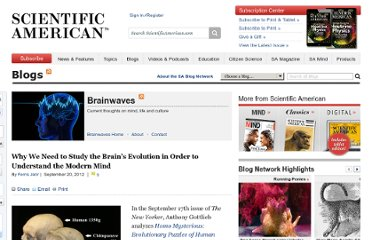http://blogs.scientificamerican.com/brainwaves/2012/09/20/why-we-need-to-study-the-brains-evolution-in-order-to-understand-the-modern-mind/#