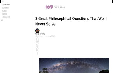 http://io9.com/5945801/8-philosophical-questions-that-well-never-solve