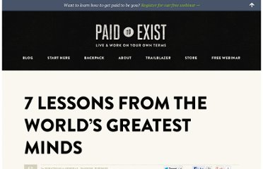 http://paidtoexist.com/7-lessons-from-the-worlds-greatest-minds/