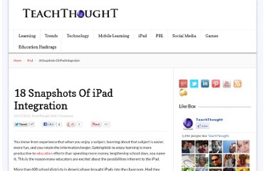http://www.teachthought.com/technology/18-snapshots-of-ipad-integration/