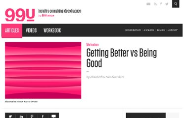 http://99u.com/tips/7150/Getting-Better-vs-Being-Good