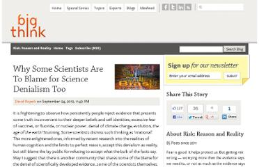 http://bigthink.com/risk-reason-and-reality/why-some-scientists-are-to-blame-for-science-denialism-too