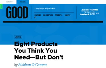 http://www.good.is/posts/eight-products-you-think-you-need-but-don-t