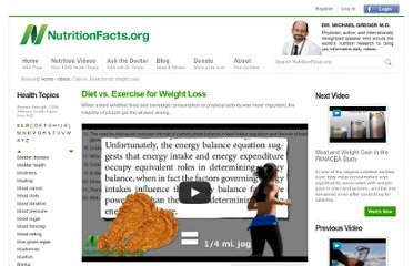 http://nutritionfacts.org/video/diet-or-exercise-whats-more-important-for-weight-loss/