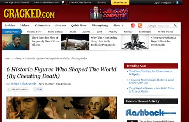 http://www.cracked.com/article_18498_6-historic-figures-who-shaped-world-by-cheating-death.html