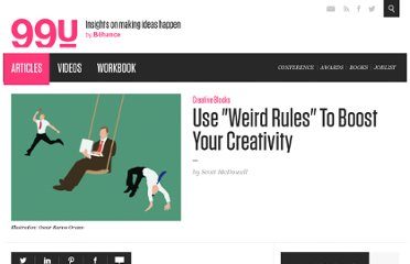http://99u.com/tips/6998/Use-Weird-Rules-To-Boost-Your-Creativity