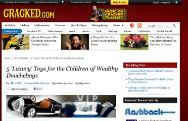 http://www.cracked.com/article_20003_5-luxury-toys-children-wealthy-douchebags.html