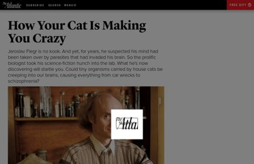 http://www.theatlantic.com/magazine/archive/2012/03/how-your-cat-is-making-you-crazy/308873/