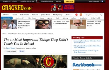 http://www.cracked.com/article_18611_the-10-most-important-things-they-didnt-teach-you-in-school.html