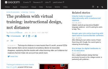 http://gigaom.com/2012/01/30/the-problem-with-virtual-training-instructional-design-not-distance/