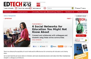 http://www.edtechmagazine.com/k12/article/2012/09/6-social-networks-education-you-might-not-know-about