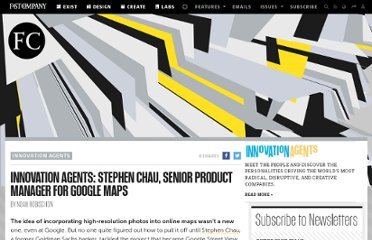 http://www.fastcompany.com/1700931/innovation-agents-stephen-chau-senior-product-manager-google-maps