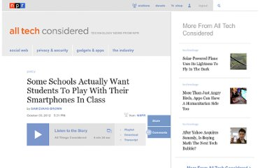 http://www.npr.org/blogs/alltechconsidered/2012/10/03/162148883/some-schools-actually-want-students-to-play-with-their-smartphones-in-class