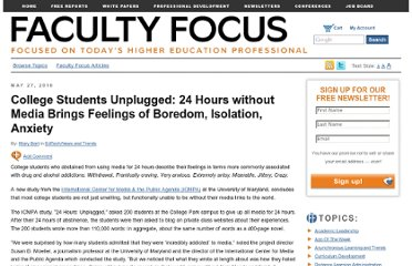 http://www.facultyfocus.com/articles/edtech-news-and-trends/college-students-unplugged-24-hours-without-media-brings-feelings-of-boredom-isolation-anxiety/
