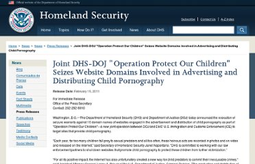 http://www.dhs.gov/news/2011/02/15/joint-dhs-doj-operation-protect-our-children-seizes-website-domains-involved