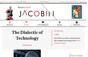 http://jacobinmag.com/2012/02/the-dialectic-of-technology/