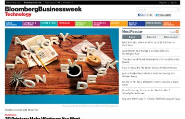 http://www.businessweek.com/articles/2012-04-26/3d-printers-make-whatever-you-want