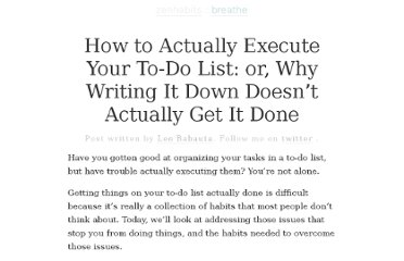 http://zenhabits.net/how-to-actually-execute-your-to-do-list-or-why-writing-it-down-doesnt-actually-get-it-done/