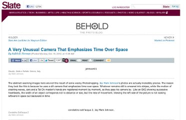 http://www.slate.com/blogs/behold/2012/10/15/jay_mark_johnson_s_very_unusual_camera_emphasizes_time_over_space.html