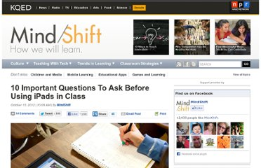 http://blogs.kqed.org/mindshift/2012/10/10-important-questions-to-ask-before-using-ipads-in-class/