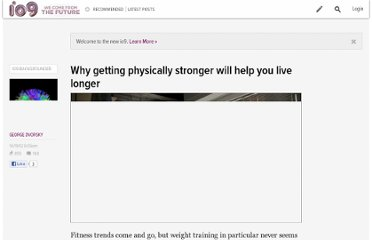 http://io9.com/5953154/why-getting-physically-stronger-will-help-you-to-live-longer