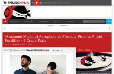 http://www.themusicninja.com/awesome-mashup-aeroplane-vs-friendly-fires-vs-flight-facilities-%e2%80%93-i-crave-paris/