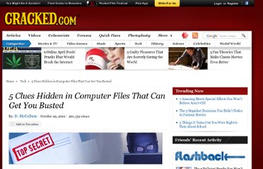 http://www.cracked.com/article_20058_5-clues-hidden-in-computer-files-that-can-get-you-busted.html
