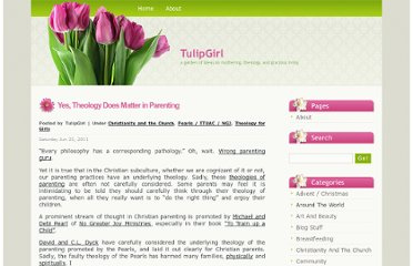 http://www.tulipgirl.com/index.php/2011/06/yes-theology-does-matter-in-parenting/