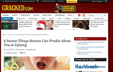 http://www.cracked.com/article_19889_6-insane-things-science-can-predict-about-you-at-infancy_p2.html