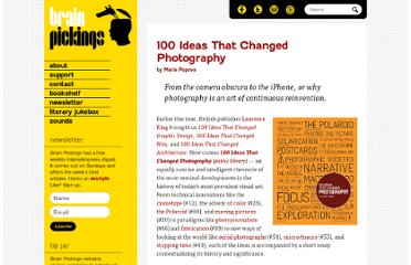 http://www.brainpickings.org/index.php/2012/10/24/100-ideas-that-changed-photography/