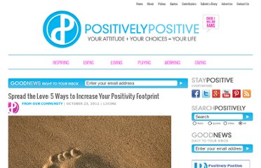 http://www.positivelypositive.com/2012/10/23/spread-the-love-5-ways-to-increase-your-positivity-footprint/
