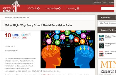 http://gettingsmart.com/cms/blog/2012/05/maker-high-why-every-school-should-be-a-maker-faire/