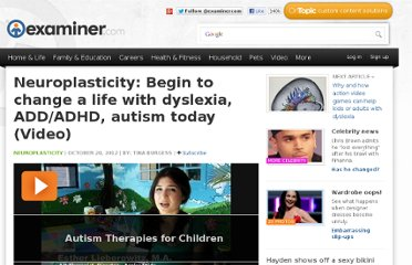 http://www.examiner.com/article/neuroplasticity-begin-to-change-a-life-with-dyslexia-add-adhd-autism-today