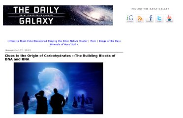 http://www.dailygalaxy.com/my_weblog/2012/11/clues-to-the-origin-of-carbohydrates-the-building-blocks-of-dna-and-rna.html
