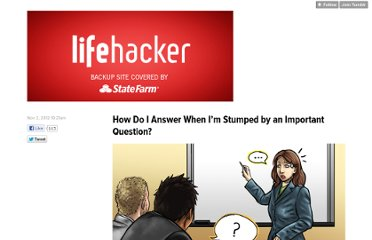 http://updates.lifehacker.com/post/34837857257/how-do-i-answer-when-im-stumped-by-an-important