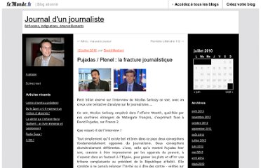 http://davidm.blog.lemonde.fr/2010/07/12/pujadas-plenel-la-fracture-journalistique/