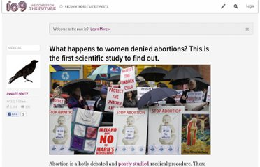 http://io9.com/5958187/what-happens-to-women-denied-abortions-this-is-the-first-scientific-study-to-find-out
