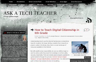 http://askatechteacher.wordpress.com/2012/11/14/how-to-teach-digital-citizenship-in-6th-grade/